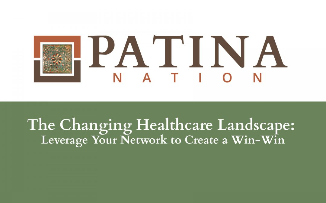 The Changing Healthcare Landscape: Leverage Your Network to Create a Win-Win