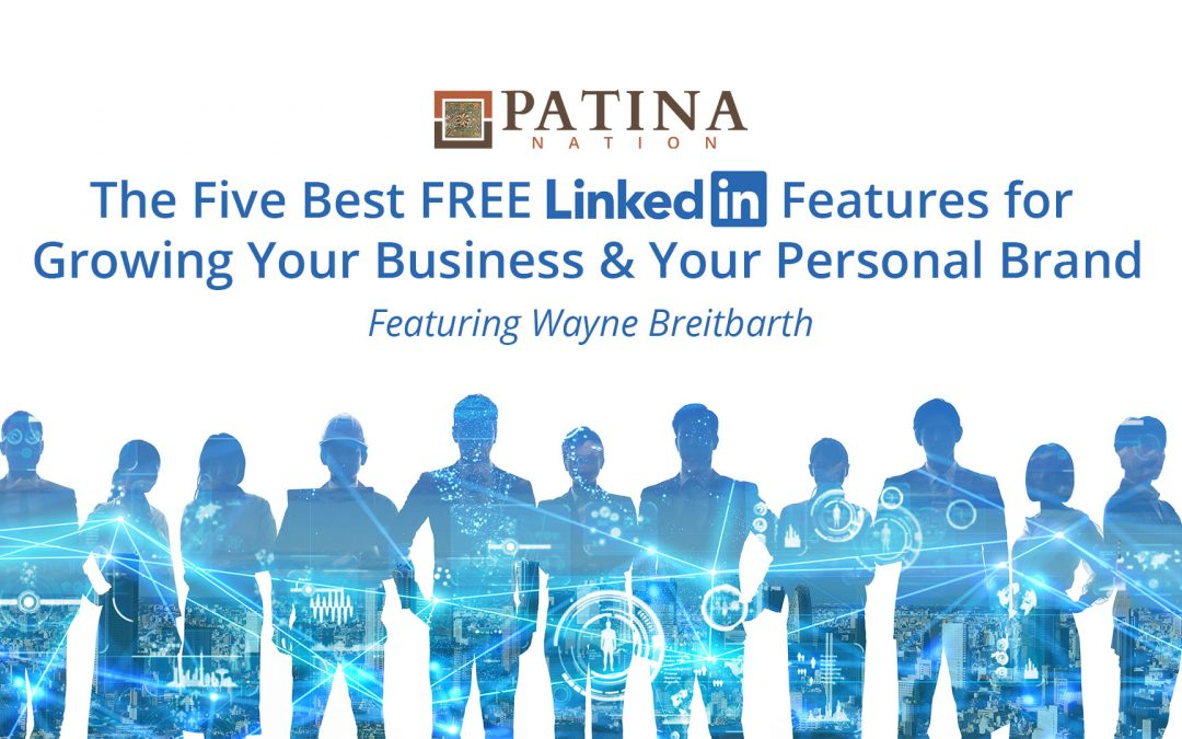 The Five Best FREE LinkedIn Features for Growing Your Business & Your Personal Brand