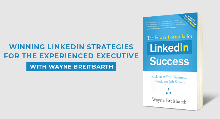 Winning LinkedIn Strategies for the Experienced Executive